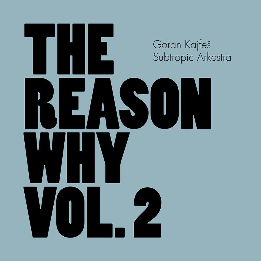 Goran Kajfeš Subtropic Arkestra - The Reason Why Vol. 2 album cover